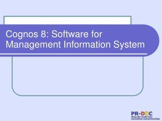 Cognos 8: Software for Management Information System