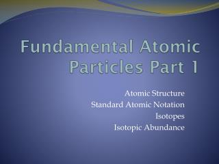 Fundamental Atomic Particles  Part 1