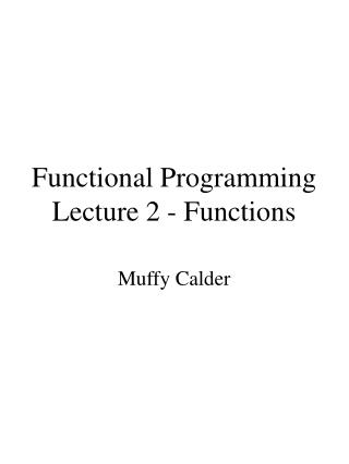 Functional Programming Lecture 2 - Functions