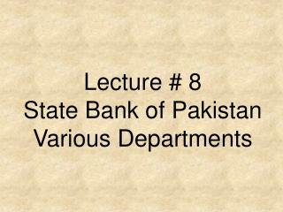 Lecture # 8  State Bank of Pakistan Various Departments