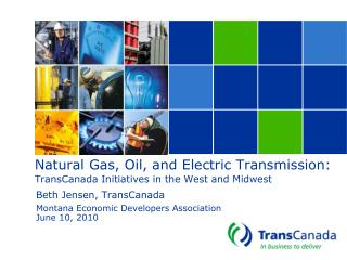 Natural Gas, Oil, and Electric Transmission: TransCanada Initiatives in the West and Midwest