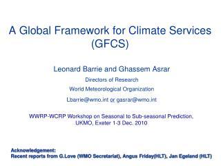 Leonard Barrie and Ghassem Asrar Directors of Research  World Meteorological Organization Lbarriewmot or gasrarwmot