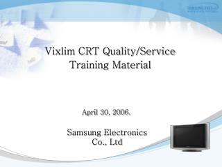 Vixlim CRT Quality/Service Training Material