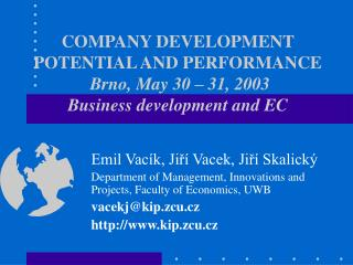 COMPANY DEVELOPMENT POTENTIAL AND PERFORMANCE Brno, May 30 – 31, 2003  Business development and EC