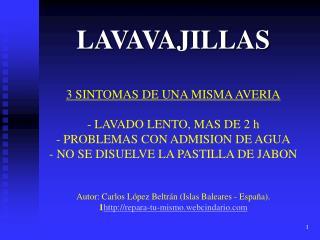 3 SINTOMAS DE UNA MISMA AVERIA  - LAVADO LENTO, MAS DE 2 h   - PROBLEMAS CON ADMISION DE AGUA - NO SE DISUELVE LA PASTIL