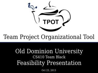 Old Dominion University  CS410 Team Black Feasibility Presentation