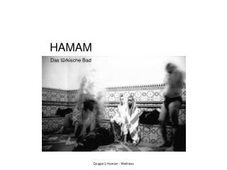 HAMAM Das türkische Bad