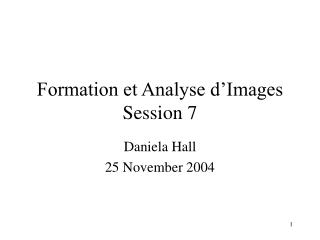 Formation et Analyse d'Images Session 7