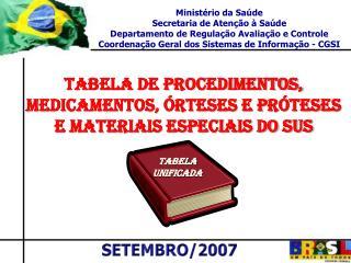 Ministério da Saúde Secretaria de Atenção à Saúde Departamento de Regulação Avaliação e Controle
