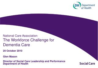 National Care Association The Workforce Challenge for  Dementia Care 20 October  2010