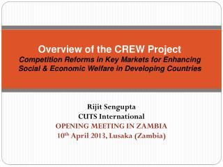 Rijit Sengupta CUTS International OPENING MEETING IN ZAMBIA 10 th  April 2013, Lusaka (Zambia)