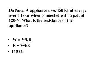 W = V 2 t/R  R = V 2 t/E 115  W .