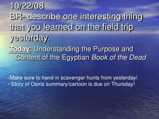 10/22/08 BR- describe one interesting thing that you learned on the field trip yesterday.