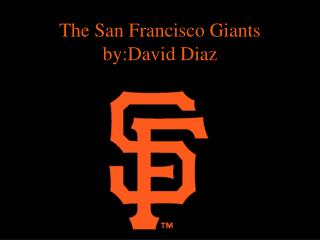 The San Francisco Giants by:David Diaz