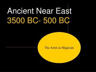 Ancient Near East 3500 BC- 500 BC