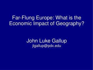 Far-Flung Europe: What is the Economic Impact of Geography? John Luke Gallup jlgallup@pdx