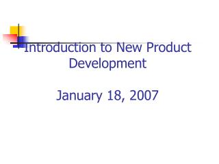 Introduction to New Product Development  January 18, 2007