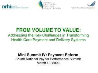 Mini-Summit IV: Payment Reform Fourth National Pay for Performance Summit March 10, 2009