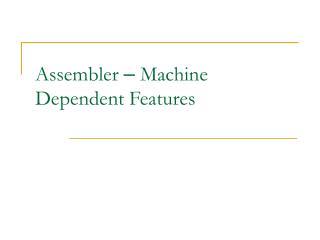 Assembler   Machine Dependent Features