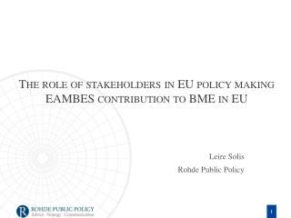 The role of stakeholders in EU policy making EAMBES contribution to BME in EU