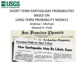 SHORT-TERM EARTHQUAKE PROBABILITIES BASED ON LONG-TERM PROBABILITY MODELS Andrew J. Michael
