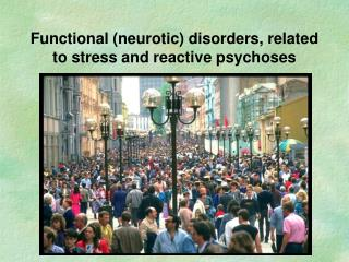 Functional (neurotic) disorders, related to stress and reactive psychoses