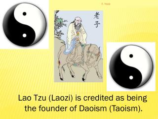 Lao Tzu (Laozi) is credited as being  the founder of Daoism (Taoism).