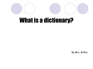 What is a dictionary? By Mrs. Wilkin