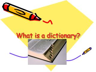 What is a dictionary?