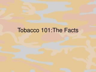 Tobacco 101:The  Facts