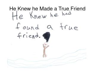 He Knew he Made a True Friend