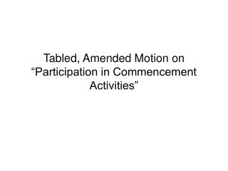 "Tabled, Amended Motion on ""Participation in Commencement Activities"""