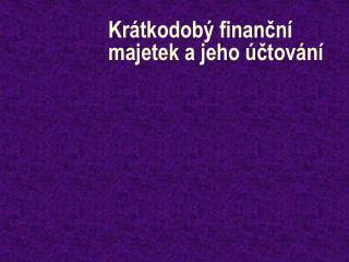 Krátkodobý finanční majetek a jeho účtování