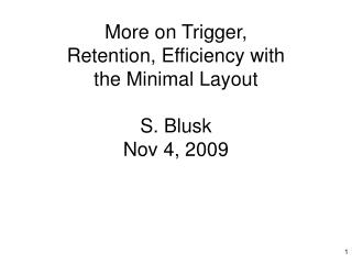 More on Trigger, Retention, Efficiency with the Minimal Layout S. Blusk Nov 4, 2009