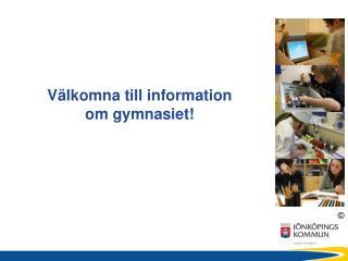 Välkomna till information  om gymnasiet!