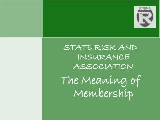 STATE RISK AND INSURANCE ASSOCIATION The Meaning of Membership