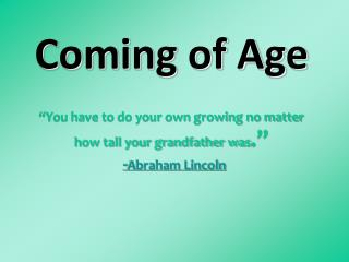 "Coming of Age ""You have to do your own growing no matter how tall your grandfather was ."""