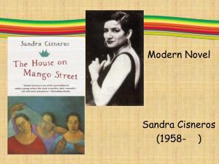 Modern Novel Sandra Cisneros (1958-    )