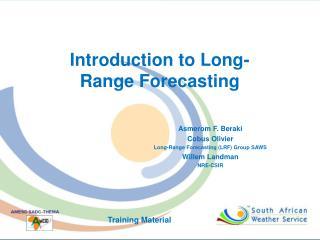 Asmerom F. Beraki Cobus Olivier Long-Range Forecasting (LRF) Group SAWS Willem Landman NRE-CSIR