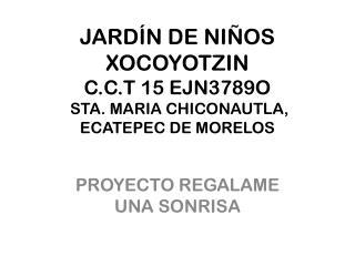 JARDÍN DE NIÑOS XOCOYOTZIN C.C.T 15 EJN3789O  STA. MARIA CHICONAUTLA, ECATEPEC DE MORELOS