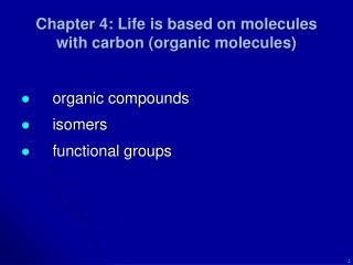 Chapter 4: Life is based on molecules with carbon (organic molecules)
