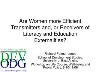 Are Women more Efficient Transmitters and, or Receivers of Literacy and Education Externalities?