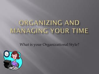 Organizing and managing Your time