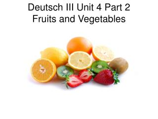 Deutsch III Unit 4 Part 2 Fruits and Vegetables