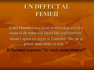 UN DEFECT AL  FEMEII