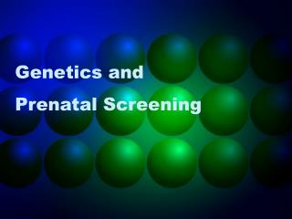 Genetics and Prenatal Screening