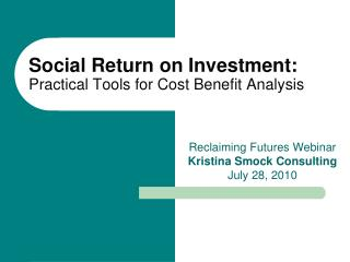 Social Return on Investment:  Practical Tools for Cost Benefit Analysis