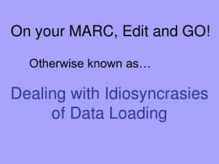 On your MARC, Edit and GO!