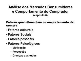 Análise dos Mercados Consumidores e Comportamento do Comprador  (capítulo 6)