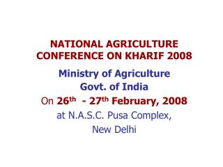 NATIONAL AGRICULTURE CONFERENCE ON KHARIF 2008 Ministry of Agriculture Govt. of India